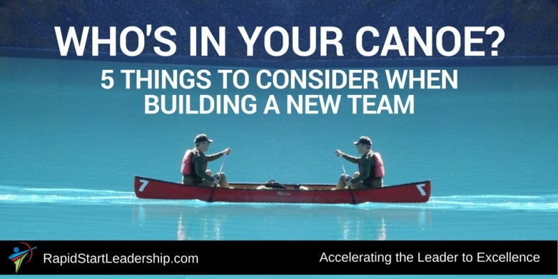Whos In Your Canoe - 5 Things to Consider when Building a New Team