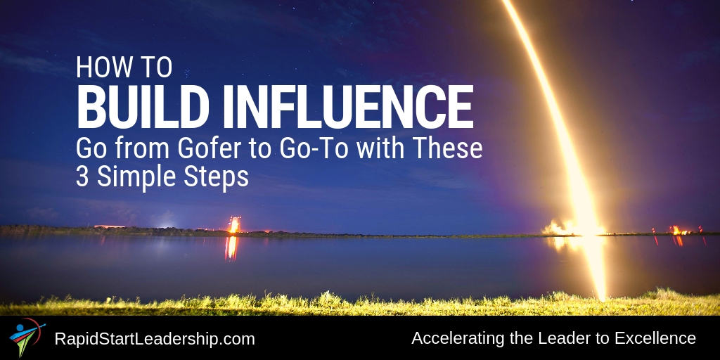 How to Build Influence:  Go from Gofer to Go-To with These 3 Simple Steps