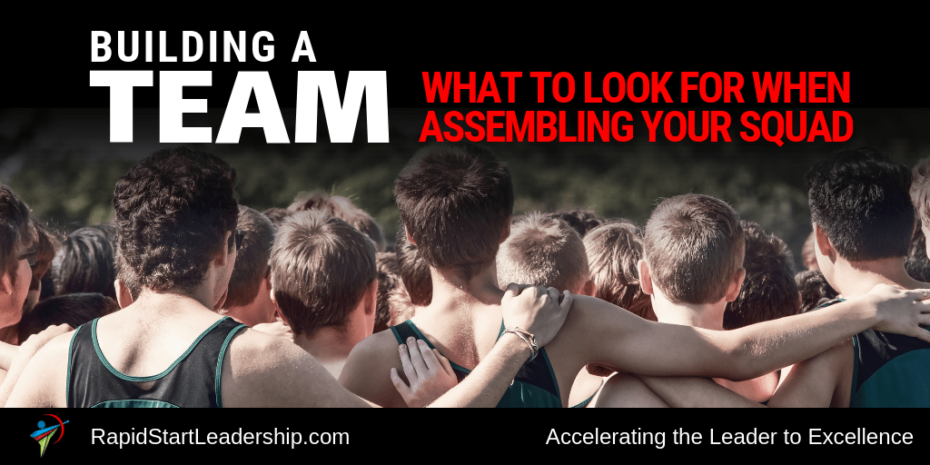 Building a Team - What to Look for When Assembling Your Squad