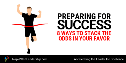 Preparing for Success - 8 Ways to Stack the Odds in your Favor