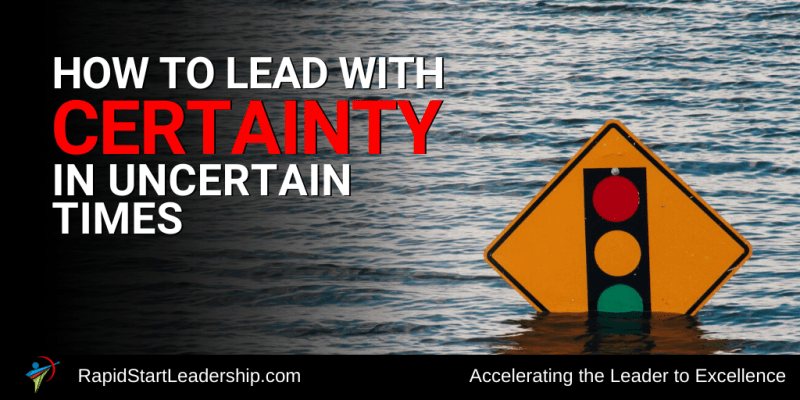 How to Lead with Certainty in Uncertain Times