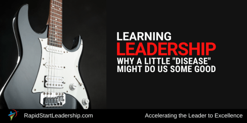 Learning Leadership - Why a Little Disease Might Do Us Some Good