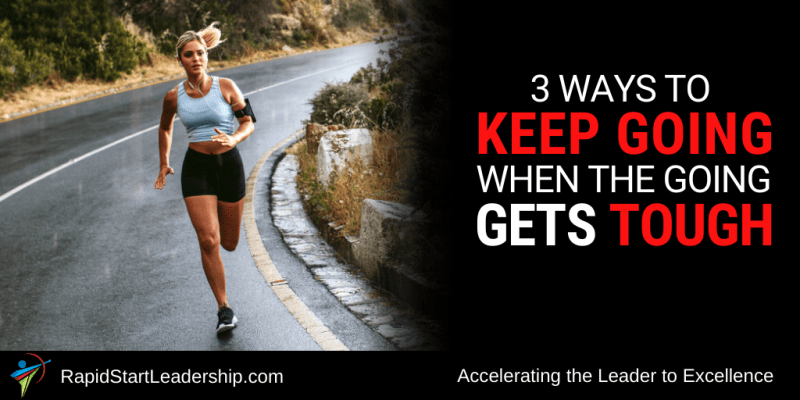 Three Ways to Keep Going When the Going Gets Tough