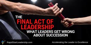 Final Act of Leadership - Handing the Baton