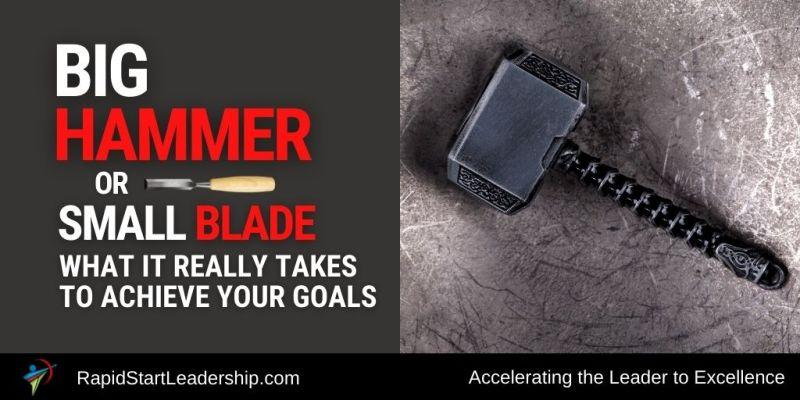Big Hammer or Small Blade - Achieve Goals