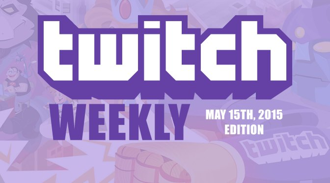 Twitch Weekly 05/15/2015 – VOD Times, Summary and Discussion!