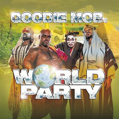 Goodie Mob – World Party