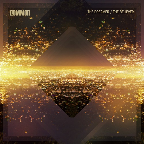 Common – The Dreamer/The Believer