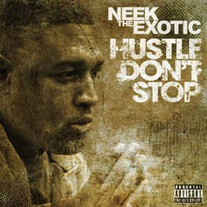 Neek The Exotic – Hustle Don't Stop