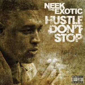 Neek The Exotic – Hustle Don't Stop