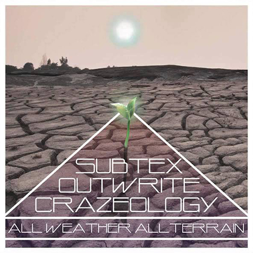 Subtex, Outwrite and Crazeology – All Weather All Terrain