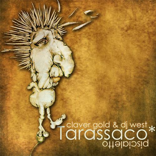 Claver Gold & Dj West – Tarassaco*Piscialetto