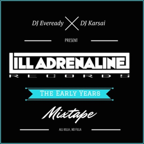 Ill Adrenaline Records – The Early Years Mixtape