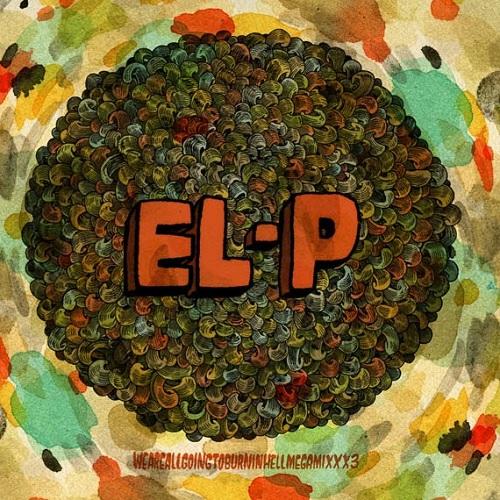 El-P – Weareallgoingtoburninhell Megamixxx3