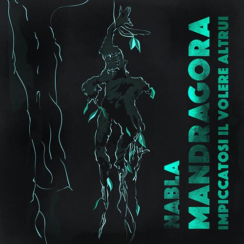 Nabla – Mandragora (impiccatosi il volere altrui) (free download)