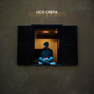 """""""Scompariro'"""" e' il nuovo singolo di Ugo Crepa"""