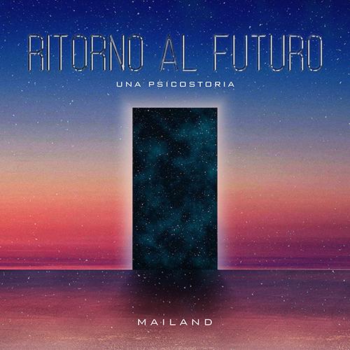 """Mailand pubblica """"Ritorno al futuro (una psicostoria)"""""""