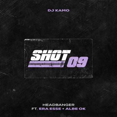 "Dj Kamo ospita Albe Ok ed Era Esse in ""Shot 09 (headbanger)"""