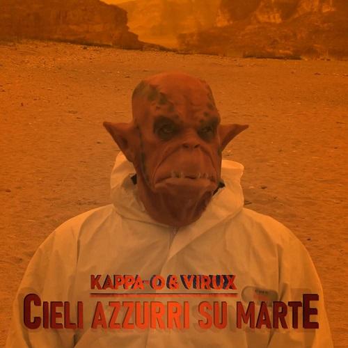 """""""Cieli azzurri su Marte"""" e' il nuovo singolo di Kappa-O e Virux"""