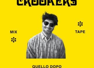 CROOKERS MIXTAPE QUELLO DOPO, QUELLO PRIMA