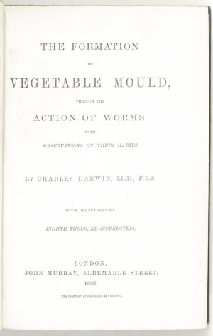 The Formation Of Vegetable Mould, Through The Action of Worms, With Observations On Their Habits.