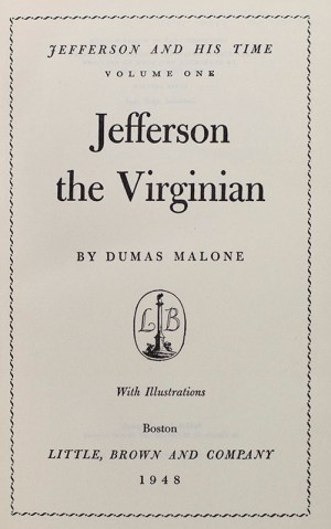 Jefferson and His Time Six Volume Set: Jefferson the Virginian; Jefferson and the Rights of Man; Jefferson and the Ordeal of Liberty; Jefferson the President First Term 1801-1805; Jefferson the President Second Term 1805-1809; The Sage of Monticello.