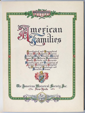 American Families: Genealogical and Biographical From the Most Authentic Sources, Including Much Valuable Material Drawn From Hitherto Unpublished Family Records with Accurate Reproduction and Description of Ancient Emblazonry Compiled by Masters of Genealogic and Heraldic Science.