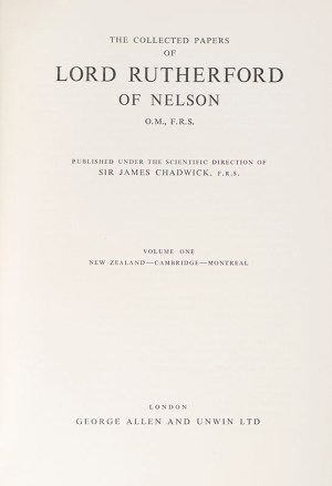 The Collected Papers of Lord Rutherford of Nelson O.M., F.R.S