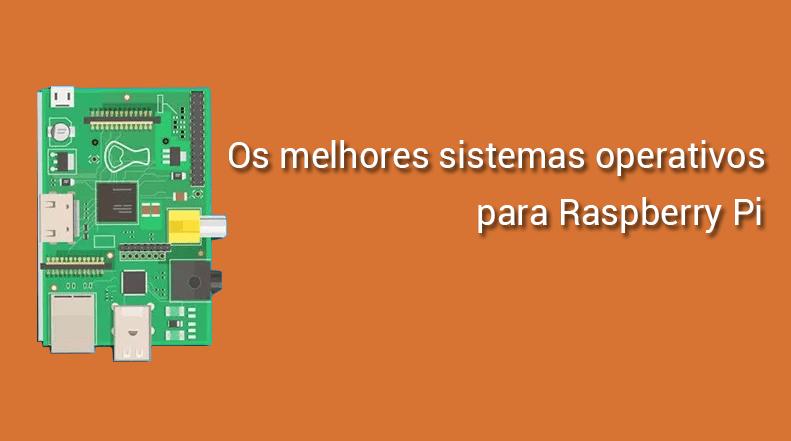 Os Melhores Sistemas Operativos para Raspberry Pi