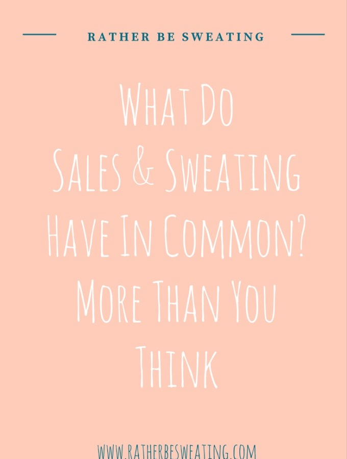 What Do Sales & Sweating Have In Common? More Than You Think