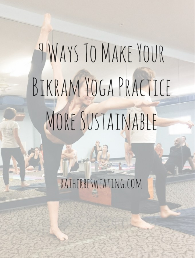 9 Ways To Make Your Bikram Yoga Practice More Sustainable