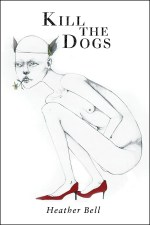 Kill the Dogs by Heather Bell