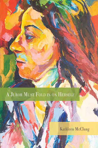 A Juror Must Fold in on Herself by Kathleen McClung