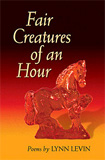 Lynn Levin - Fair Creature of an Hour