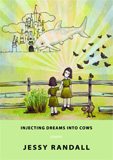 Injecting Dreams into Cows by Jessy Randall