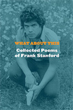 What About This: Collected Poems of Frank Stanford