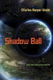 Shadow Ball by Charles Harper Webb