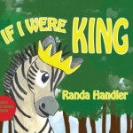 Randa Handler's If I were King that uses jungle animals to teach a love of diversity