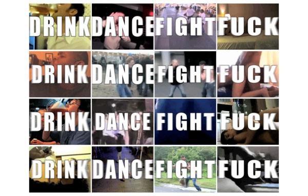 DRINK DANCE FIGHT FUCK