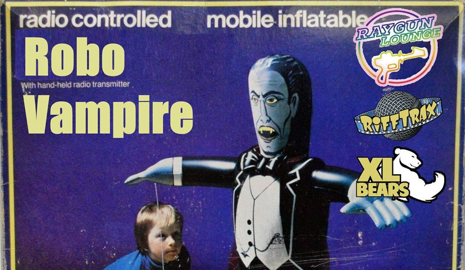 Rifftrax Robo Vampire with the XL Bears