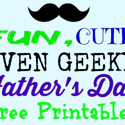 Fun, Cute, even Geeky Father's Day FREE Printables ~ 2014