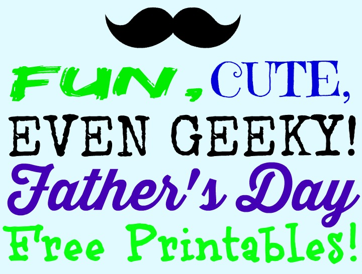 fun, cute, even geeky father's day free printables