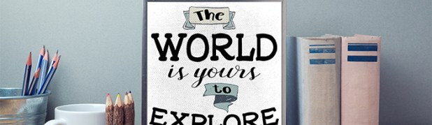 The World is Yours to Explore ~ Free Printable