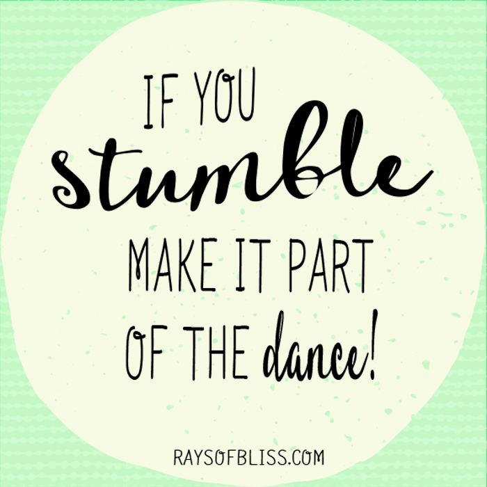 "Inspirational quote, ""If you stumble, make it part of the dance!"""