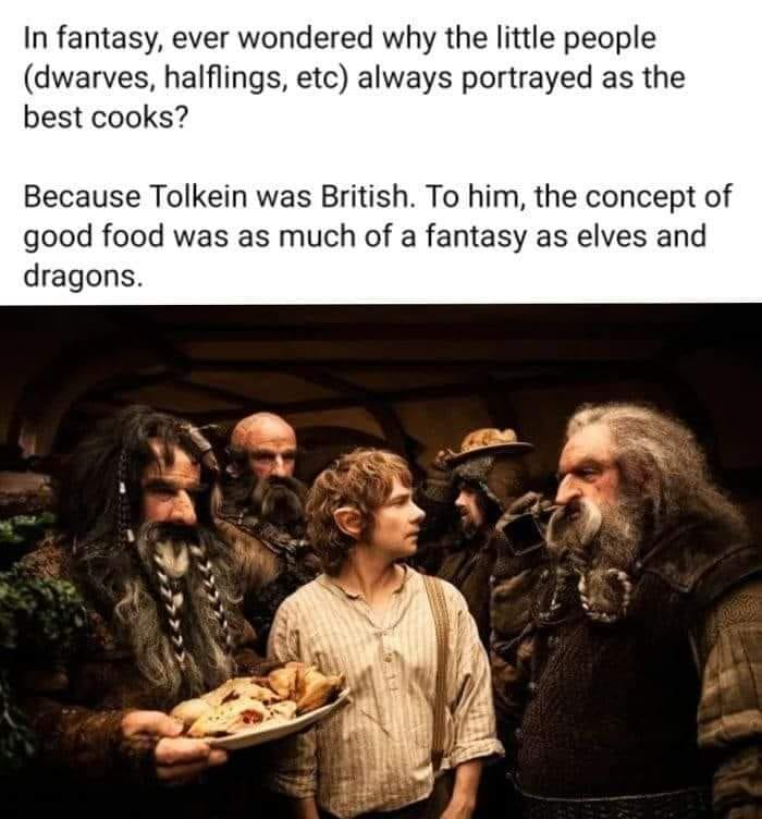 """An image of 5 people and text that says """"In fantasy, ever wondered why the little people (dwarves, halflings, etc) always portrayed as the best cooks? Because Tolkein was British. To him, the concept of good food was as much of a fantasy as elves and dragons."""""""