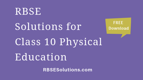 RBSE Solutions for Class 10 Physical Education शारीरिक शिक्षा