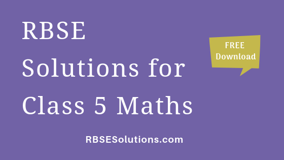 RBSE Solutions for Class 5 Maths गणित
