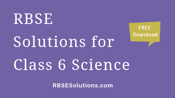 RBSE Solutions for Class 6 Science विज्ञान