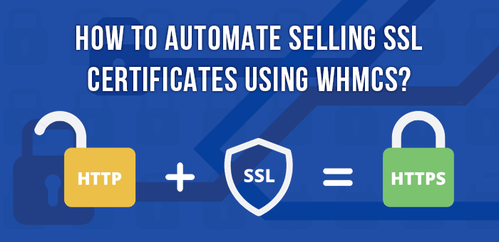 SSL required: How to automate selling SSL Certificates using WHMCS?
