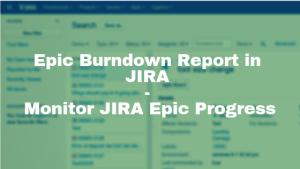 Epic Burndown Report in JIRA – Monitor JIRA Epic Progress